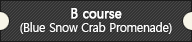 B course(Blue Snow Crab Promenade)